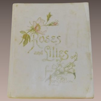 Roses and Lilies by Longfellow  1898