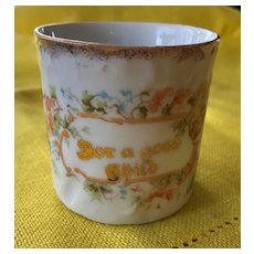 "Sweet Little Porcelain Cup / Mug ""For a Good Child"" Circa 1910"
