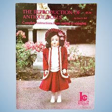 The Reproduction Of Antique Dolls, How-To Book by Peter G. Bell, Copyright 1982