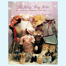 The Way They Wore: Doll Costumes and Accessories, 1850- 1925 By Florence Theriault