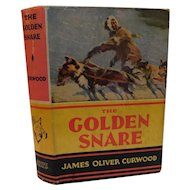 1921 The Golden Snare by James Oliver Curwood with Original Dustjacket Royal Northwest Mounted Police Story Book