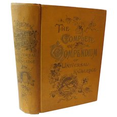 1895 The Complete Compendium of Universal Knowledge: Containing Language, History, Government, Business Social Forms, and 1001 Other Useful Subjects Cooking Etiquette Farming Victorian Antique Book