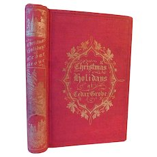 1858 Christmas Holiday At Cedar Grove by Seymour 1st Ed How We Got Our Yule Traditions Celebrations St. Nicholas Antique Childrens Book Victorian