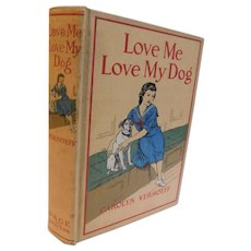 Scarce 1922 Love Me Love My Dog by Carolyn Verhoeff Suffragist Animal Rights Welfare Advocate First Edition First Impression Orphan Girl Fox Terrier Dog Early Humane Society ASPCA Theme