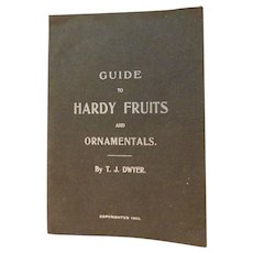 1903 Guide To Hardy Fruits and Ornamentals by T.J. Dwyer Antique Horticulture Book Brambles Nuts Roses Vines Berries Grapes Pruning Cultivating Spraying Formulas