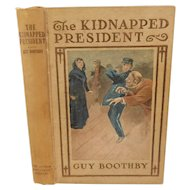 1902 The Kidnapped President by Guy Boothby English Adventure Novel South American Revolution Victorian