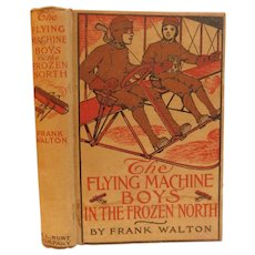 1915 The Flying Machine Boys In the Frozen North or Trail In The Snow by Frank Walton Aviation Airplane Adventure Series for Youth Boys Edwardian Antique Book