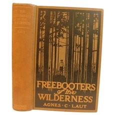 1910 The Freebooters of the Wilderness by Agnes Laut Historical Western Forest Rangers Timber Stealing Logging Antique Edwardian Book