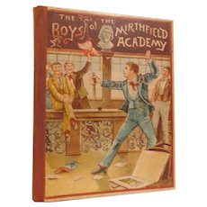 1892 The Boys of Mirthfield Academy by Laurence Francis Fully Illustrated Lithograph Cover Antique Victorian Childrens Youth Moral Character Building Book