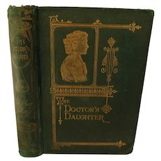 1874 The Doctor's Daughter by Sophie May Girl Young Lady Adolescent Book Illustrated Antique Victorian Book