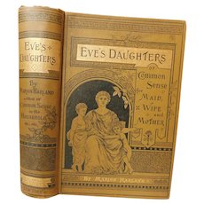 1882 Eve's Daughters or Common Sense For the Maid Wife & Mother by Marion Harland Heredity Physiology Sex Marriage Birth Baby Child Rearing Dress Housekeeping Antique Victorian Book