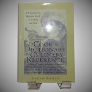 The Cook's Dictionary and Culinary Reference; A Comprehensive, Definitive Guide to Cooking and Food by Jonathan Bartlett
