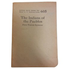 "Little Blue Book No. 605 Copyrighted 1924 - ""The Indians of the Pueblos"" by Flora Warren Seymour"