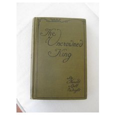 "C1910 Linen Covered Book ""The Uncrowned King"" by Harold Bell Wright"
