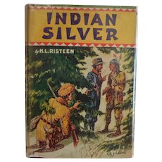 Indian Silver by H. L Risteen ~ Indian Stories for Boys ~ - First Edition – 1948