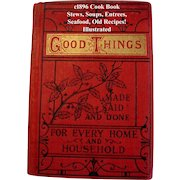 Antique Cook Book Good Things Made Said Done for Every Home Household c1896 Baking Meat Fish Soup Cake Bread Pudding Quack Medicine Wonderful Illustrations