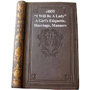 c1855  I Will Be A Lady Book Tuthill Etiquette Manners Impertinence Marriage Servants Social Situations Pre-Civil War