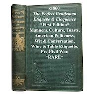 C1860 The Perfect Gentleman or Etiquette and Eloquence Book Manners Culture Toasts Social Intercourse Pre-Civil War First Edition