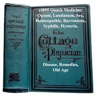 c1895 The Cottage Physician Quack Medicine Medical Opium Laudanum Homeopathic Sex Barrenness Masturbation Disease Remedies Syphilis Hysteria Scientific Phrenology Toilet Cosmetic Recipes Hydropathy Electrical Stimulation