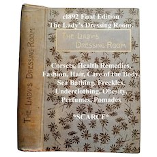 c1892 Etiquette Book The Ladys Dressing Room First Edition Corsets The Toilette Perfumes Cosmetics Hair Dress Wrinkles Freckles Warts Obesity Care of the Body