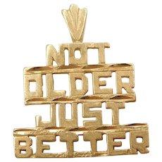 "14k Gold ""Not Older Just Better"" Birthday Charm"