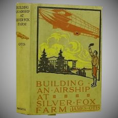 "1st Ed ""Building an Airship at Silver Fox Farm"" by James Otis 1912"