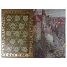A BEAUTIFUL BINDING - Antique Book 1908 'Yorkshire' by Gordon Home with 71 wonderful watercolour illustrations.