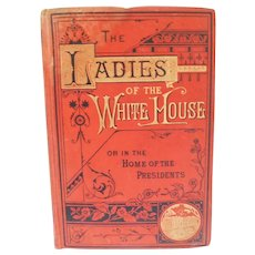 The Ladies Of The White House or In The Home Of The Presidents, C. 1881