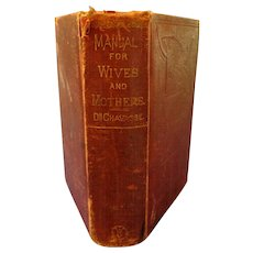 Manual for Wives and Mothers by Dr. Chavasse.  1889.  1st  Edition.  2 Vols. In One.  Fascinating!