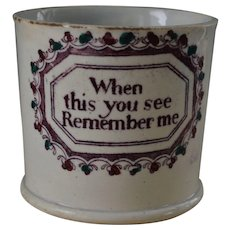 "Antique Staffordshire Pearlware Mug ~ ""When this you see, Remember me"""