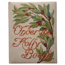 1909 Christmas Poetry Book Chromo Lithographs Under The Holly Bough