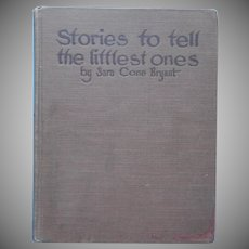 Stories To Tell The Littlest Ones Book 1st Edition 1916 Sara Cone Bryant Borst