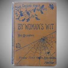 Antique Book By Woman's Wit 1887 Attractive Cover Spider Web Mrs. Alexander