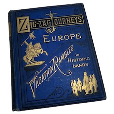 "1879 ""Zig-Zag Journeys Europe, Vacation Rambles in Historic Lands"" by Hezekiah Butterworth"