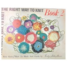 The Right Way to Knit Books 1 & 2: Manuals for Basic knitting: Evelyn Stiles Stewart:1967-69