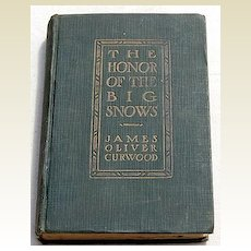 1911 The Honor Of The Big Snows by James Oliver Curwood