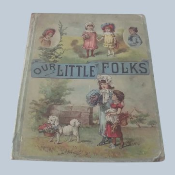 """Old Victorian Children's Book """"Our Little Folks"""" C1888"""