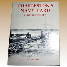 Charleston's Navy Yard, A Picture History by Jim McNeil 1985 HCDJ 1st Edition, Like New