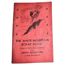 """The White Mountain Scrap Book - Early Stories and Legends of the """"White Mountains"""" of New Hampshire 1946 Soft Cover"""