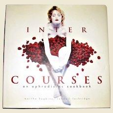 Inter Courses - an aphrodisiac cookbook by Martha Hopkins HCDJ 1st Edition, Like New