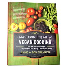 Mastering the Art of Vegan Cooking - by Annie Shannon & Dan Shannon (Hardcover) 1st Edition 1st Printing, Like New