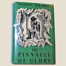 The Pinnacle of Glory by Wilson Wright (Napoleon Bonaparte) Published by Macmillan, New York, 1935 HCDJ 1st Edition Printed in February, Excellent