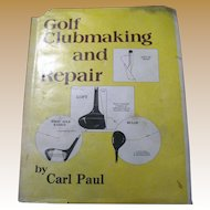 """""""Golf Clubmaking and Repair"""" by Carl Paul, 1984 first edition"""