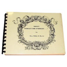 Don't Forget the Parsley ... by Mrs. Willie S. Berry, 1982 1st. Edition 1st. Printing, Compiled by Mary Ashley Gardner Berry