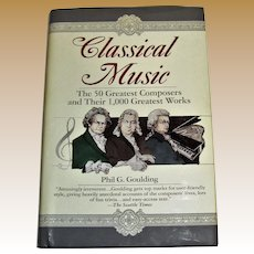 Classical Music : The 50 Greatest Composers and Their 1,000 Greatest Works by Phil G. Goulding, Like New
