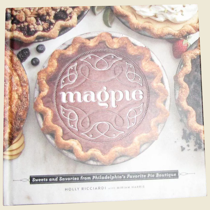 Magpie: Sweets and Savories from Philadelphias Favorite Pie Boutique
