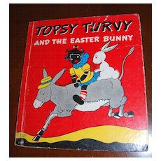Circa 1941 Topsy Turvy and the Easter Bunny Hardcover Book