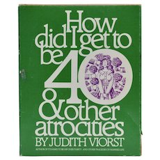 How Did I Get to be 40 & Other Atrocities By Judith Viorst