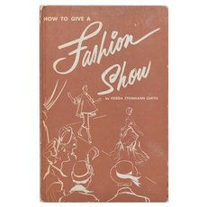 Circa 1950s How To Give A Fashion Show First Edition Hardcover Book by Author Frieda Curtis