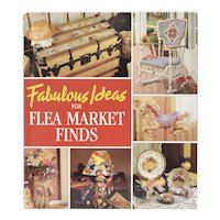 c1996 Fabulous Ideas for Flea Market Finds Hardcover Book - First Edition